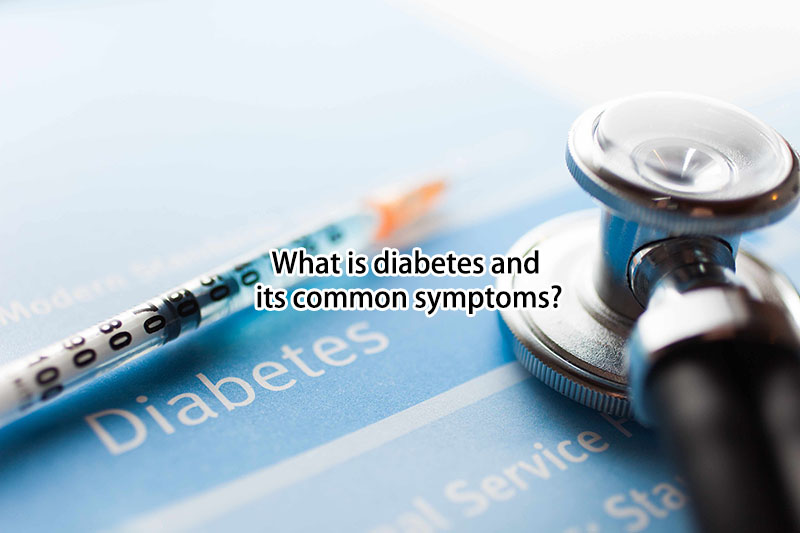 What Is Diabetes and Its Common Symptoms